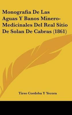 Monografia de Las Aguas y Banos Minero-Medicinales del Real Sitio de Solan de Cabras (1861) by Tirso Cordoba y Yecora image