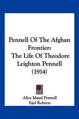 Pennell of the Afghan Frontier: The Life of Theodore Leighton Pennell (1914) by Alice Maud Pennell