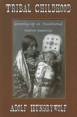 Tribal Childhood: Growning Up in Traditional Native America by Adolf Hungrywolf