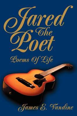 Jared the Poet: Poems of Life by James E. Vandine image