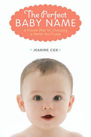 The Perfect Baby Name: A Proven Plan for Choosing a Name You'll Love by Jeanine Cox image