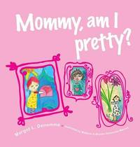 Mommy, Am I Pretty? by Margot L Denomme