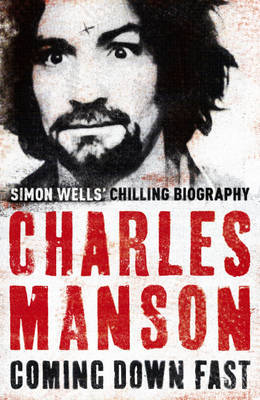 Charles Manson: Coming Down Fast by Simon Wells image