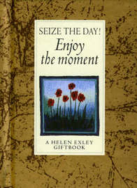 Seize the Day! Enjoy the Moment! by Helen Exley