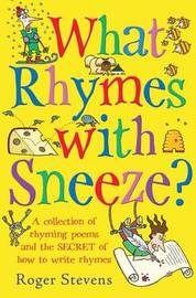 What Rhymes With Sneeze? by Roger Stevens