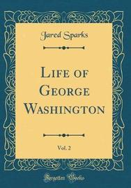 Life of George Washington, Vol. 2 (Classic Reprint) by Jared Sparks image