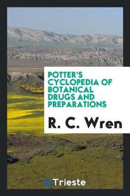 Potter's Cyclopedia of Botanical Drugs and Preparations by R.C. Wren image