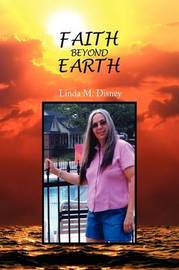 Faith Beyond Earth by LINDA M. DISNEY