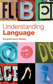 Understanding Language: A Basic Course in Linguistics by Elizabeth Grace Winkler