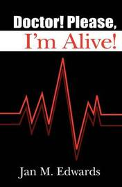 Doctor! Please, I'm Alive! by Jan M Edwards