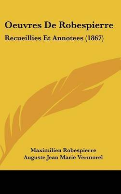 Oeuvres De Robespierre: Recueillies Et Annotees (1867) by Maximilien Robespierre