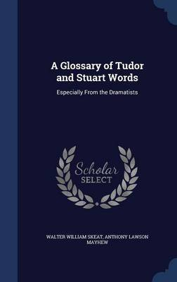 A Glossary of Tudor and Stuart Words by Walter William Skeat