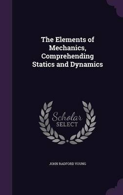 The Elements of Mechanics, Comprehending Statics and Dynamics by John Radford Young image