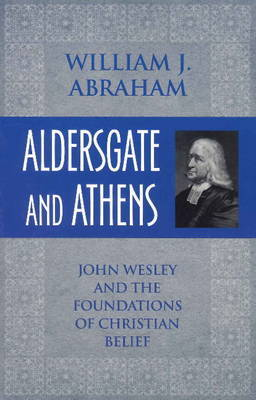 Aldersgate and Athens by William J Abraham image