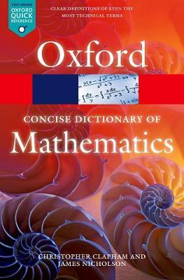 The Concise Oxford Dictionary of Mathematics by Christopher Clapham