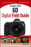 Canon Eos 6D Digital Field Guide by Michael Corsentino