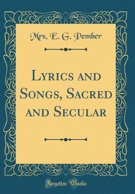 Lyrics and Songs, Sacred and Secular (Classic Reprint) by Mrs E G Pember