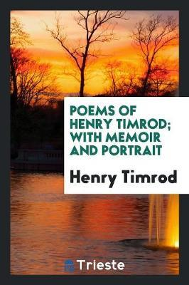 Poems of Henry Timrod; With Memoir and Portrait by Henry Timrod
