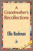 A Grandmother's Recollections by Ella Rodman