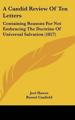 A Candid Review of Ten Letters: Containing Reasons for Not Embracing the Doctrine of Universal Salvation (1827) by Joel Hawes image