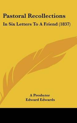 Pastoral Recollections: In Six Letters To A Friend (1837) by A Presbyter image