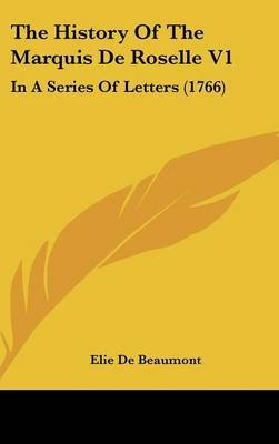 The History Of The Marquis De Roselle V1: In A Series Of Letters (1766) by Elie De Beaumont image