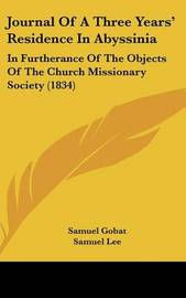 Journal Of A Three Years' Residence In Abyssinia: In Furtherance Of The Objects Of The Church Missionary Society (1834) by Samuel Gobat image