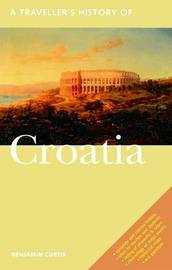 A Traveller's History of Croatia by Benjamin Curtis image