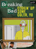Breaking Bad: Cookin' Up Some Color, Yo: A Badass Coloring Book for Grown-Ups by Jen Lewis