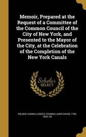 Memoir, Prepared at the Request of a Committee of the Common Council of the City of New York, and Presented to the Mayor of the City, at the Celebration of the Completion of the New York Canals image