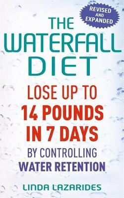 The Waterfall Diet: Lose Up to 14 Pounds in 7 Days by Controlling Water Retention by Linda Lazarides image