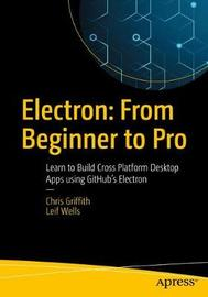 Electron: From Beginner to Pro by Chris Griffith