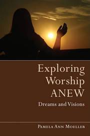 Exploring Worship Anew by Pamela Ann Moeller