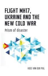Flight Mh17, Ukraine and the New Cold War by Kees Van Der Pijl