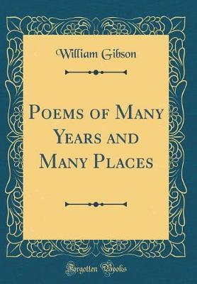 Poems of Many Years and Many Places (Classic Reprint) by William Gibson image