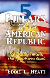 5 Pillars of the American Republic by Eddie L Hyatt image