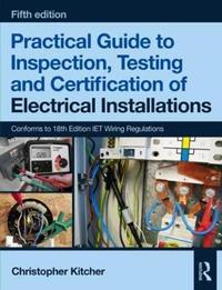 Practical Guide to Inspection, Testing and Certification of Electrical Installations, 5th ed by Christopher Kitcher