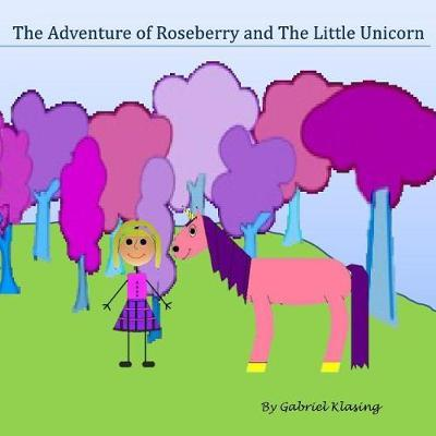 The Adventures of Roseberry and the Little Unicorn by Gabriel Klasing