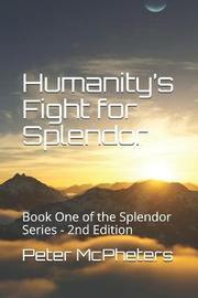 Humanity's Fight for Splendor by Peter D McPheters