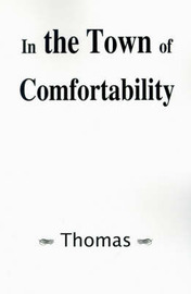 In the Town of Comfortability by . Thomas