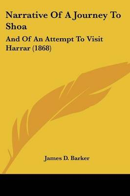 Narrative Of A Journey To Shoa: And Of An Attempt To Visit Harrar (1868) by James D Barker image
