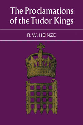 The Proclamations of the Tudor Kings by R.W. Heinze
