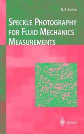 Speckle Photography for Fluid Mechanics Measurements by Nikita a Fomin