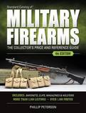 Standard Catalog of Military Firearms: The Collector S Price & Reference Guide by Philip Peterson