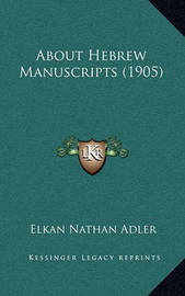About Hebrew Manuscripts (1905) by Elkan Nathan Adler