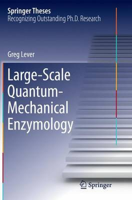 Large-Scale Quantum-Mechanical Enzymology by Greg Lever