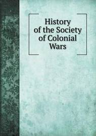 History of the Society of Colonial Wars by General Society of Colonial Wars