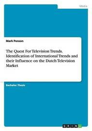 The Quest for Television Trends. Identification of International Trends and Their Influence on the Dutch Television Market by Mark Penson