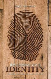 Reclaiming Your Identity by Eric Wayman