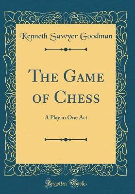 The Game of Chess by Kenneth Sawyer Goodman